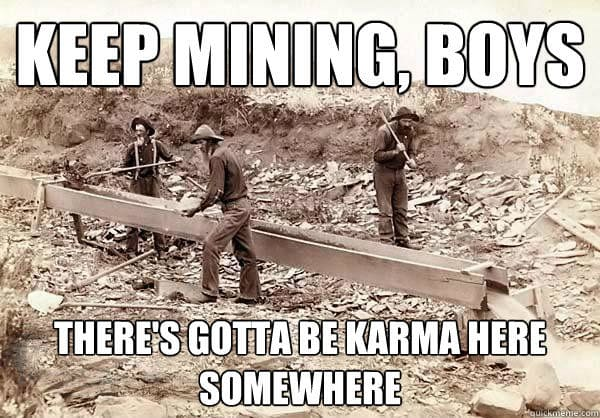 Keep-mining-boys-there's-gotta-be-karma-here-mod